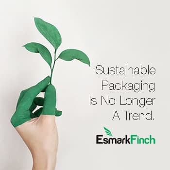 Sustainable Packaging Is No Longer A Trend